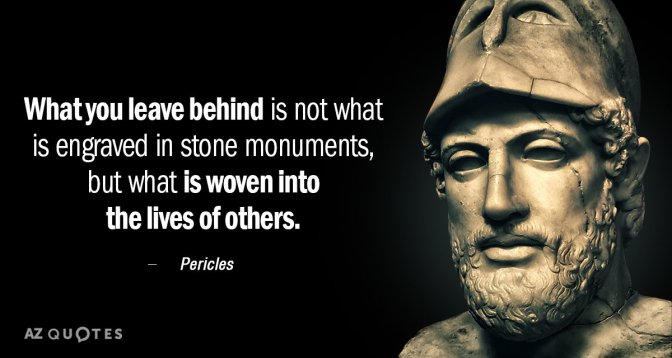 Quotation-Pericles-What-you-leave-behind-is-not-what-is-engraved-in-52-89-39
